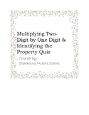 2 Digit Multiplication by 1 Digit Multiplication & Property Identification Quiz