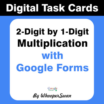 2-Digit by 1-Digit Multiplication - Interactive Digital Task Cards Google Forms