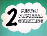 2 Minute until Dismissal Checklist