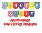 2 Truths & 1 Lie: Composer Bulletin Board