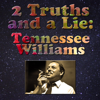 2 Truths and a Lie: Tennessee Williams