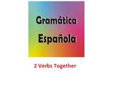 2 Verbs Together/Dos Verbos Juntos