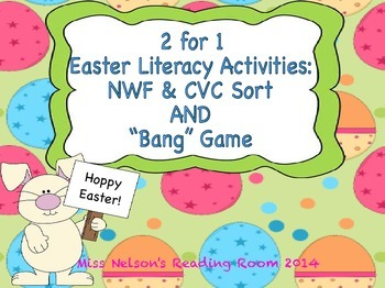 2 for 1 Easter Activities:  NWF & CVC Sort AND Bang Game!