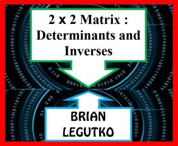 2 x 2 Matrix : Determinant and Inverse (WS, Notes, Pop Quiz w Answer Keys)