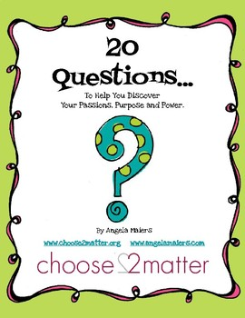 20 Questions- To Help You Discover Your Passions, Purpose and Power!