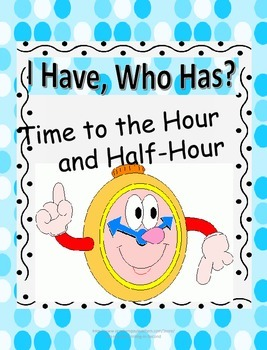 Time to the Hour and Half Hour- I Have, Who Has?