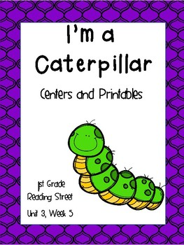 Reading Street, I'm a Caterpillar, Centers and Printables