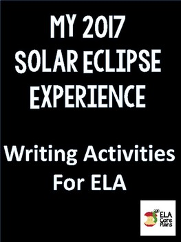 2017 Solar Eclipse Experience ~ Writing Activities for After the Eclipse~ ELA