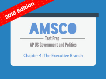 2018 AMSCO AP US Government - Chapter 4: The Executive Branch