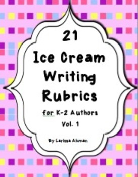 21 Ice Cream Writing Rubrics for K-2 Authors (tied to Common Core)