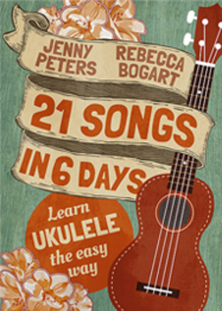 21 Songs in 6 Days: Learn Ukulele the Easy Way
