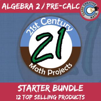 21st Century Algebra 2 / Pre-Calculus Project Starter Bundle -- Common Core