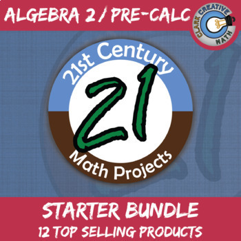 21st Century Algebra 2 / Pre-Calculus Projects Starter Bundle -- Common Core