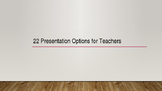 22 Presentation Options for Teachers