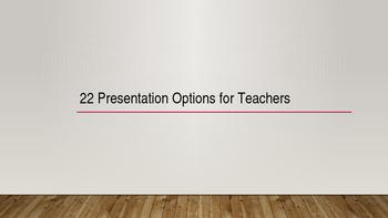 22 Presentation Options for Teachers