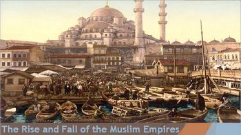 24. The Rise and Fall of the Muslim Empires
