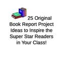 Book Report Project Ideas--25 Original and Creative Ideas