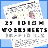 25 Idiom Worksheets: Grades 3-6 - Common Core Activities Figurative Language
