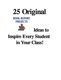Book Report Ideas:  25 to Inspire Every Student in Your Class