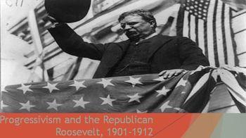 28. Progressivism and the Republican Roosevelt, 1901-1912