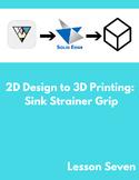 2D Design to 3D Printing: Sink Strainer Grip