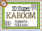 2D Shapes KABOOM: TEKS: 3.6A