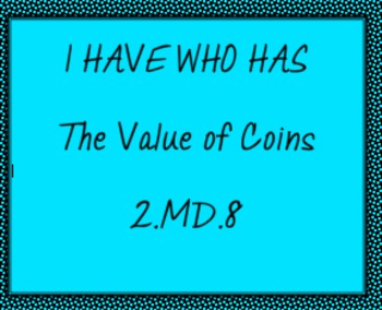 2.MD.8 I Have Who Has-Find the Value of Coins