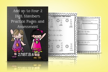2.NBT.B.6 Add Up to Four 2 Digit Numbers Practice Pages and Assessment