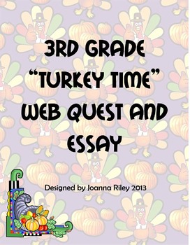 2nd, 3rd, 4th Grade Thanksgiving Turkey Time Web Quest and Essay