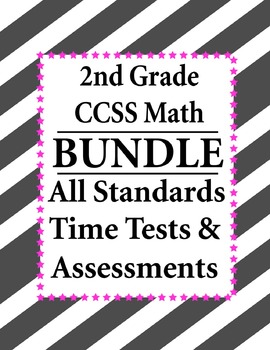 2nd Grade Math BUNDLE - Time Tests, Assessments CCSS– All