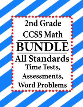 2nd Grade Math BUNDLE Word Problems, Time Tests, Assessments CCSS All Standards