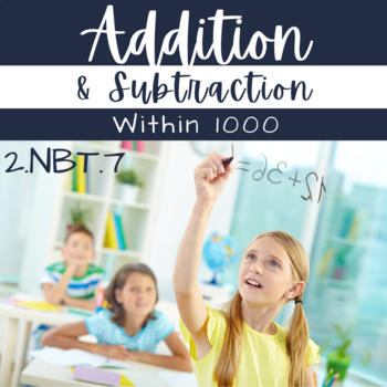 Add and Subtract to 1000 Unit   2.NBT.7 Common Core Aligned