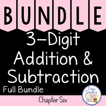 2nd Grade Go Math Chapter 6 3-Digit Addition and Subtraction Bundle