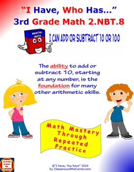 2nd Grade I Have, Who Has…  2.NBT.8 Add or Subtract 10 or 100