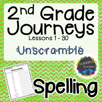 2nd Grade Journeys Spelling - Unscramble LESSONS 1-30