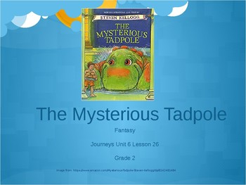 2nd Grade Journeys Unit 6, Lesson 26 The Mysterious Tadpole
