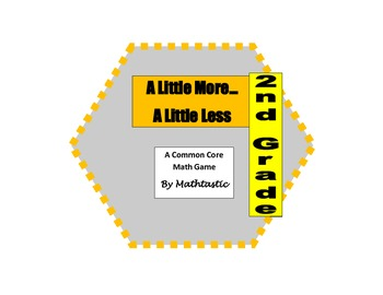 2nd Grade Place Value A Little More...A Little Less Game for Common Core
