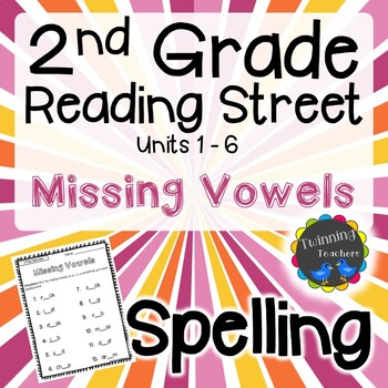 2nd Grade Reading Street Spelling - Missing Vowels UNITS 1-6