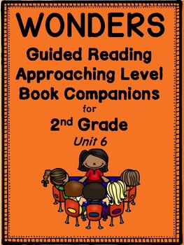 """2nd Grade Wonders Guided Reading """"Approaching-Level"""" Book Companions! Unit 6"""