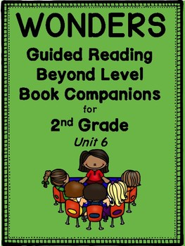 """2nd Grade Wonders Guided Reading """"Beyond-Level"""" Book Companions!  UNIT 6"""
