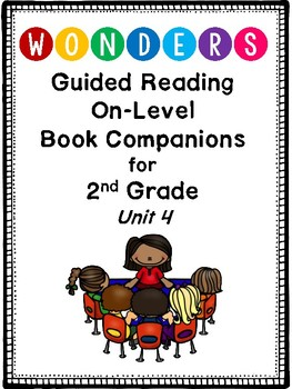 """2nd Grade Wonders Guided Reading """"On-Level"""" Book Companions! UNIT 4"""