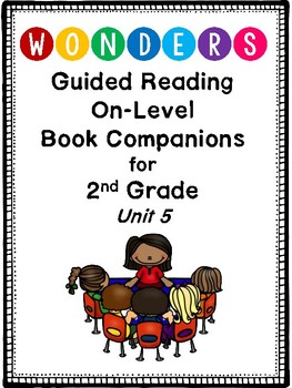 "2nd Grade Wonders Guided Reading ""On-Level"" Book Companions! Unit 5"