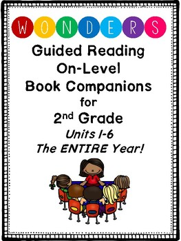 """2nd Grade Wonders Guided Reading """"On -Level"""" Book Companions! Units 1-6"""