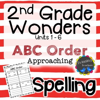 2nd Grade Wonders Spelling - ABC Order - Approaching Lists - UNITS 1-6