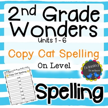 2nd Grade Wonders Spelling - Copy Cat - On Level Lists - UNITS 1-6