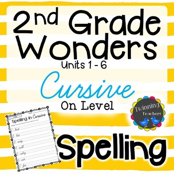 2nd Grade Wonders Spelling - Cursive - On Level Lists - UNITS 1-6