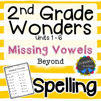 2nd Grade Wonders Spelling - Missing Vowels - Beyond Lists - UNITS 1-6