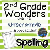 2nd Grade Wonders | Spelling | Unscramble | Approaching Lists | UNITS 1-6