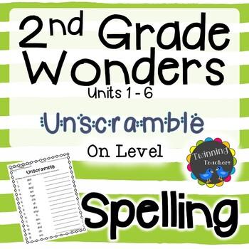 2nd Grade Wonders Spelling - Unscramble - On Level Lists - UNITS 1-6