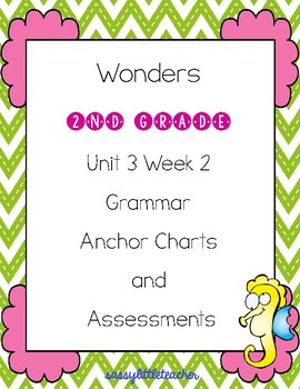 2nd Grade Wonders Unit 3 Week 2 Grammar Charts and Assessments